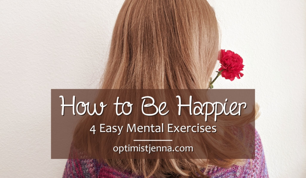 how to be happier 4 easy mental exercises